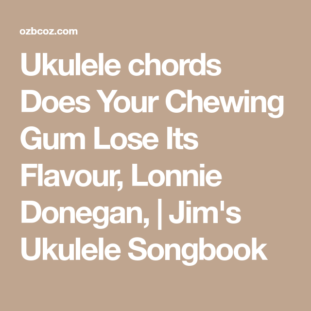 Ukulele Chords Does Your Chewing Gum Lose Its Flavour Lonnie