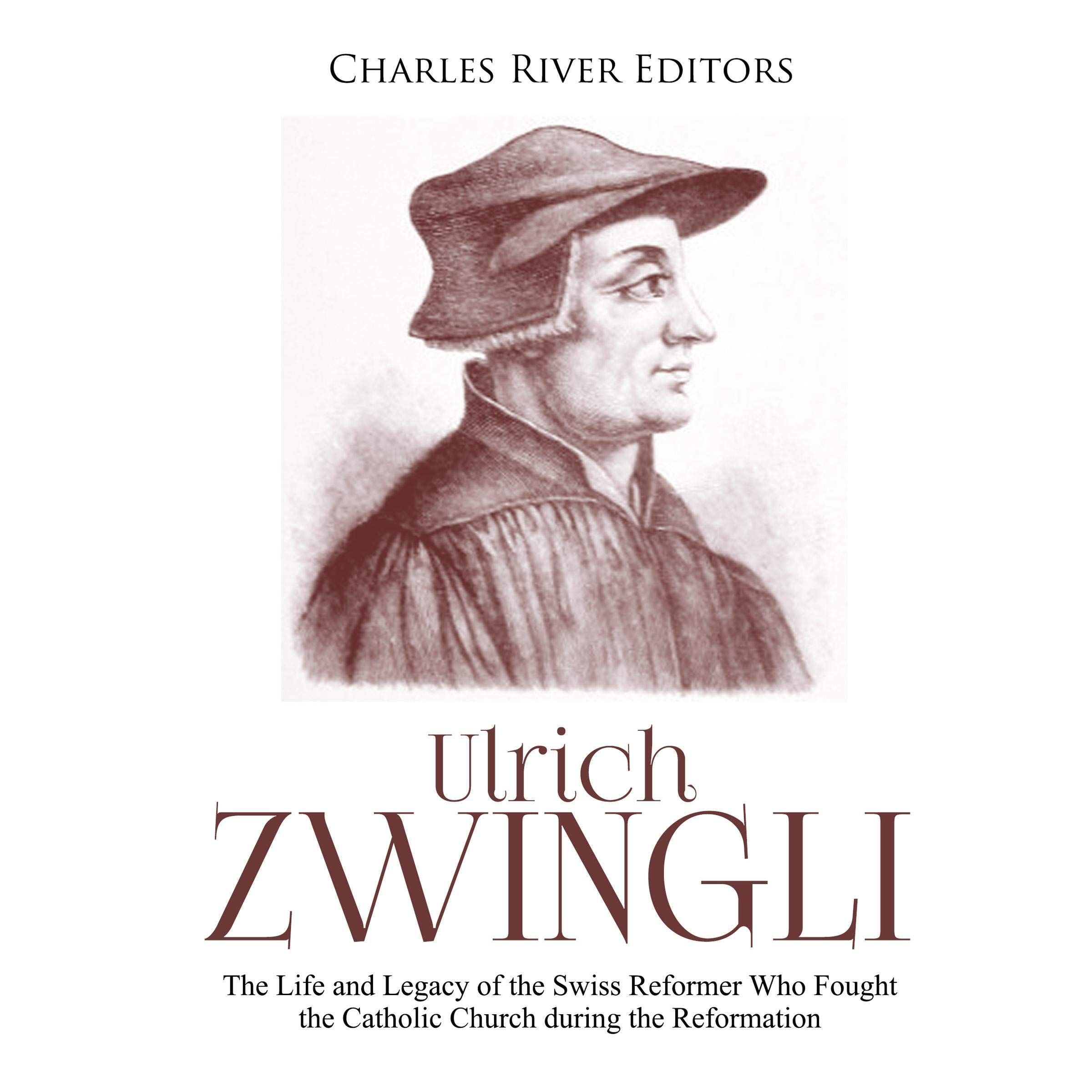 Ulrich Zwingli The Life And Legacy Of The Swiss Reformer Who Fought The Catholic Church During The Reformation By Charles R In 2020 Catholic Church Reformers Catholic