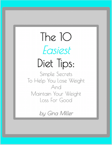The 10 Easiest Diet Tips: Simple Secrets To Help You Lose Weight & Maintain Your Weight Loss For Good   Find out how to get this guide on TheGinaMiller.com!