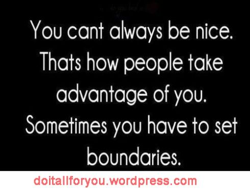 You Cant Always Be Nice Thats How People Take Advantage Of You Sometimes You Have To Set Boundaries Quotes Life Quotes Inspirational Quotes