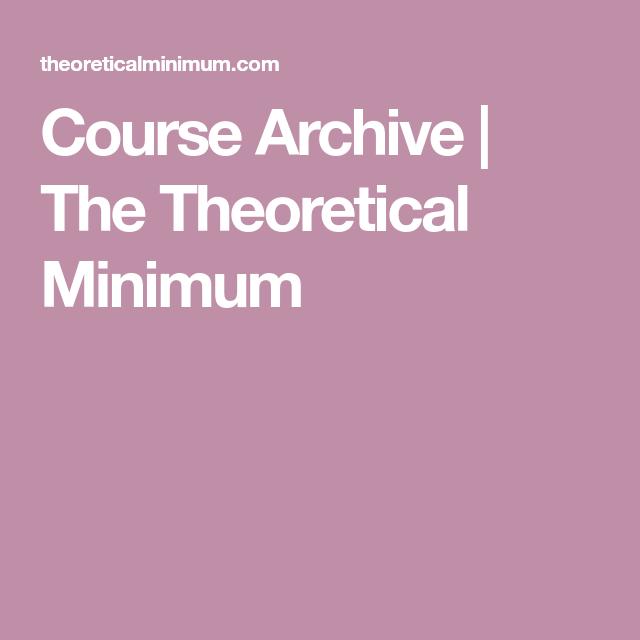 Course Archive The Theoretical Minimum Physics Pinterest