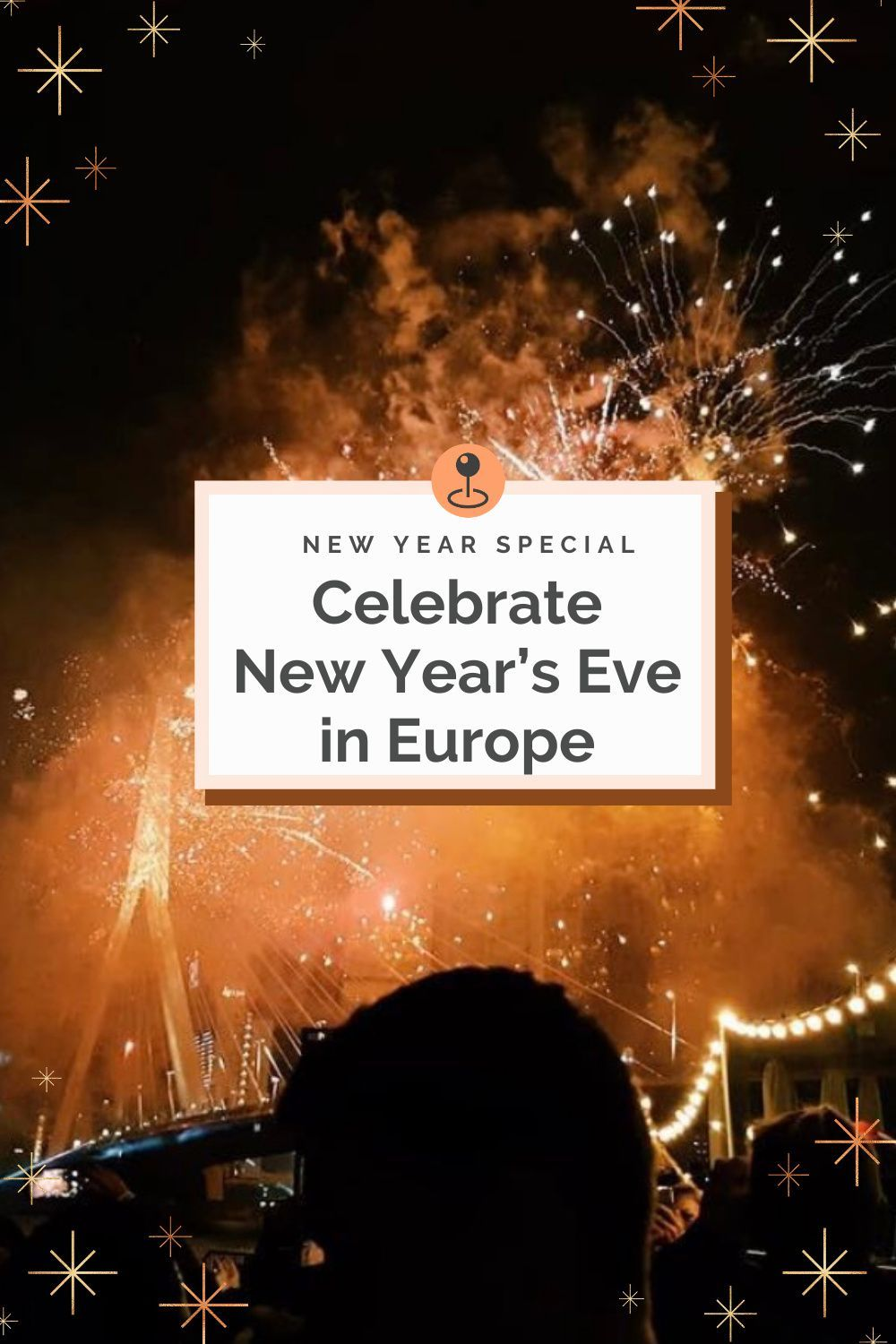 Celebrate New Year S Eve In Europe A Travel Guide New Years Eve New Year Special Fireworks Show