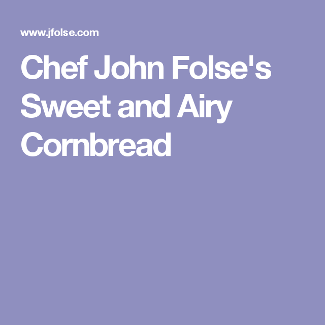 Chef John Folse's Sweet and Airy Cornbread