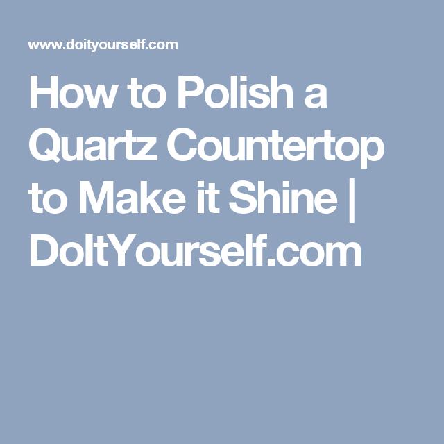 How To Polish A Quartz Countertop To Make It Shine   DoItYourself.com
