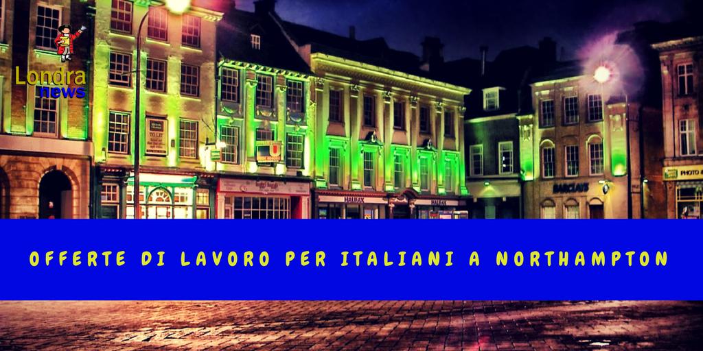 Offerte Di Lavoro A Northampton Per Italiani Lavoratore E Storia
