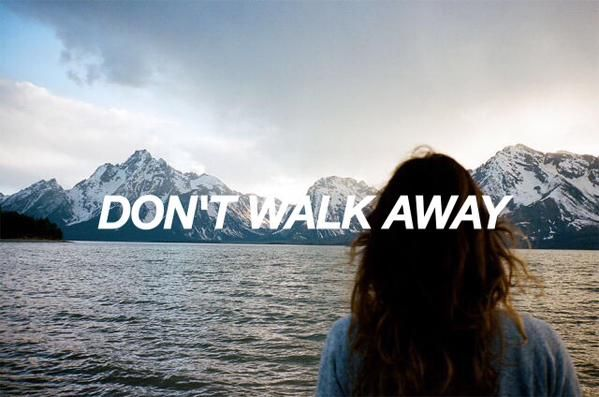 I M Looking For A Way To Change My Mind Don T Walk Away Broken