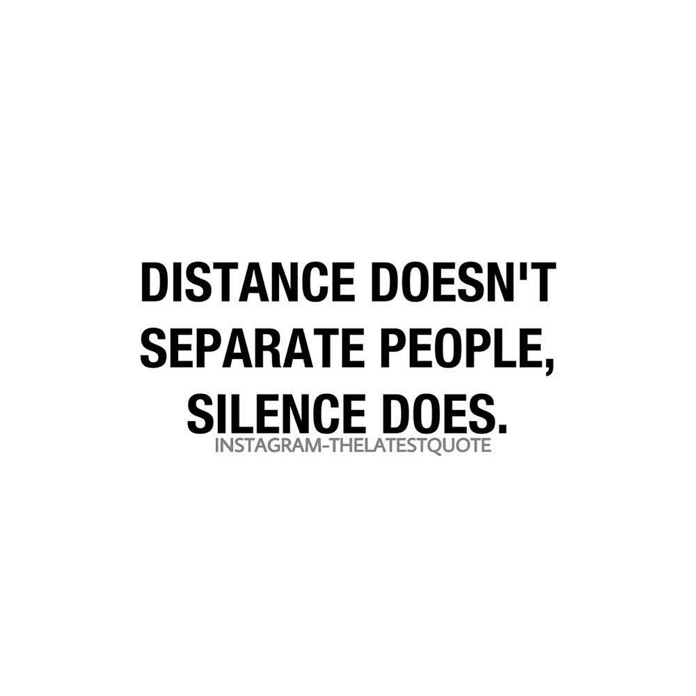 separate people. distance doesn\u0027t separate people silence does.#thelatestquote #goodvibes separate people r