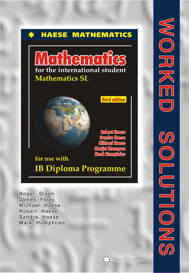 ... fully worked solutions for every question (discussions, investigations  and projects excepted) in each chapter of the Haese Mathematics Mathematics  SL ...