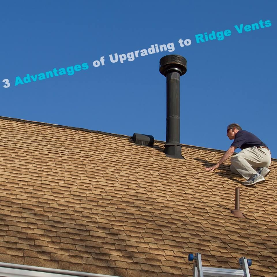 3 Advantages of Upgrading to Ridge Vents, Call Us Today