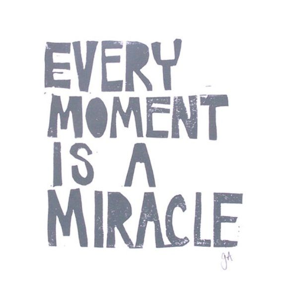 Every moment is a miracle ❥