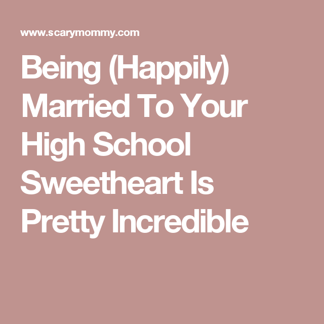 Being (Happily) Married To Your High School Sweetheart Is Pretty