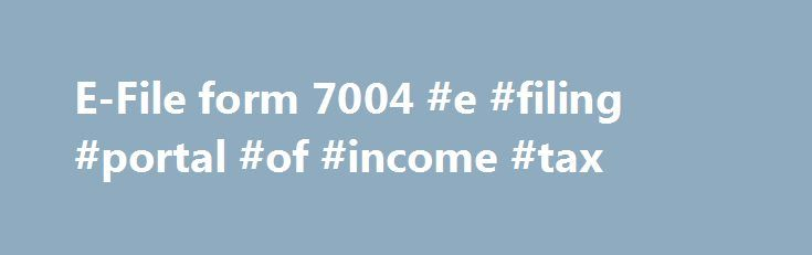 E-File form 7004 #e #filing #portal #of #income #tax    income - income tax extension form