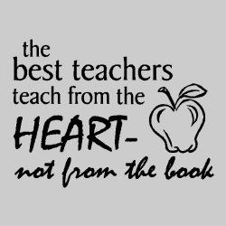 Teach from the heart! Makes me think of a dear teacher friend