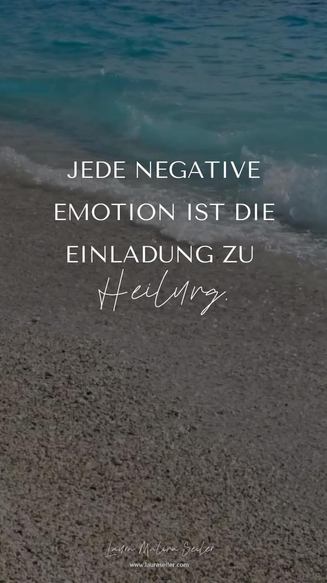 Jede negative Emotion ist die Einladung zu Heilung.
