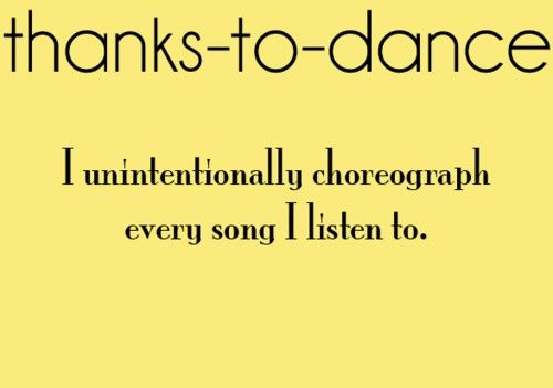 Thank To Dance I Unintentionally Choreograph Every Song I Listen To
