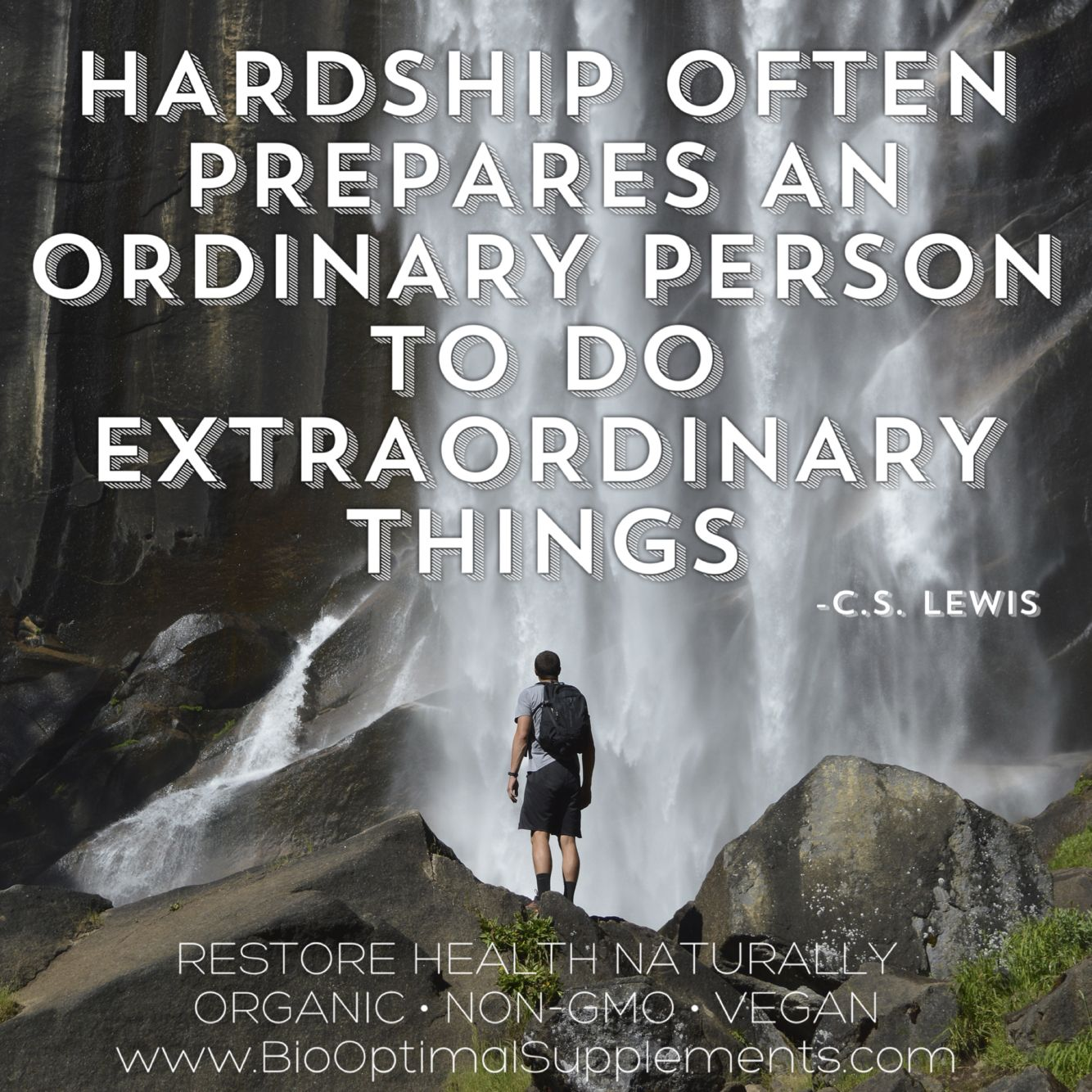Hardship often prepares an ordinary person to do extraordinary things.  - C.S. Lewis