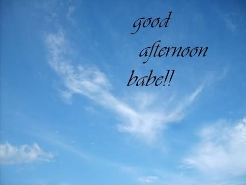 Good Afternoon Babe Good Afternoon Quotes Afternoon Quotes Good Afternoon