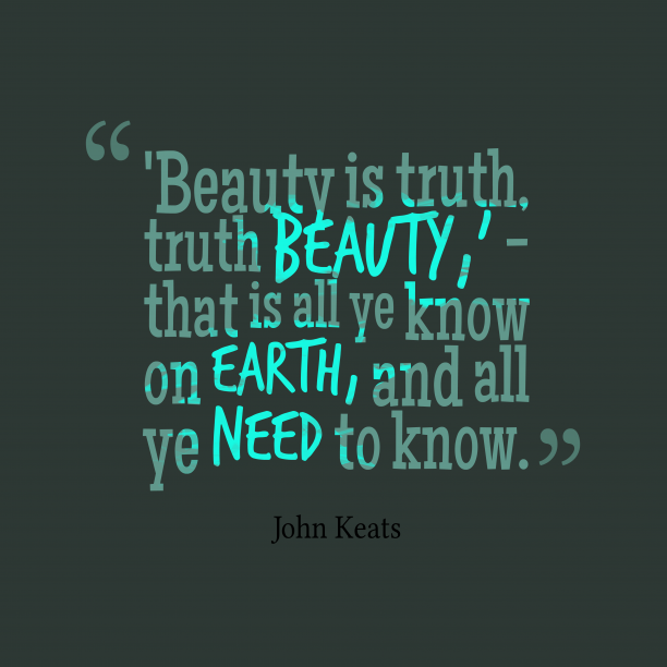 "Image result for ""Beauty is truth, truth beauty."""