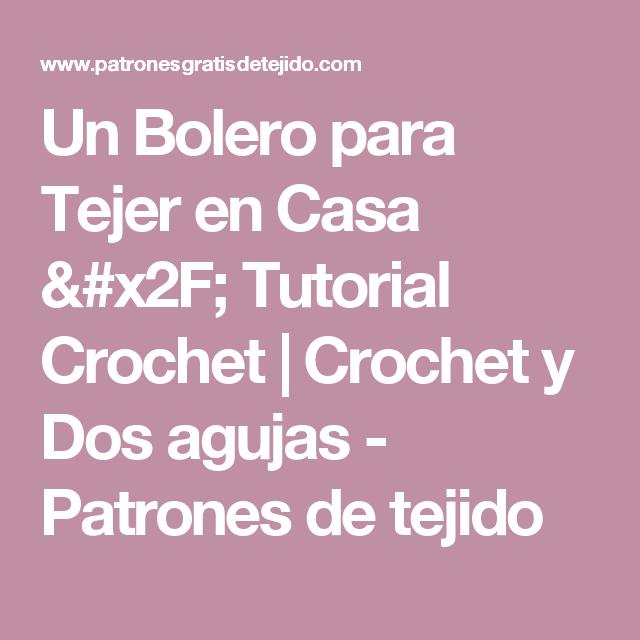 Un Bolero para Tejer en Casa / Tutorial Crochet | Crochet y Dos ...