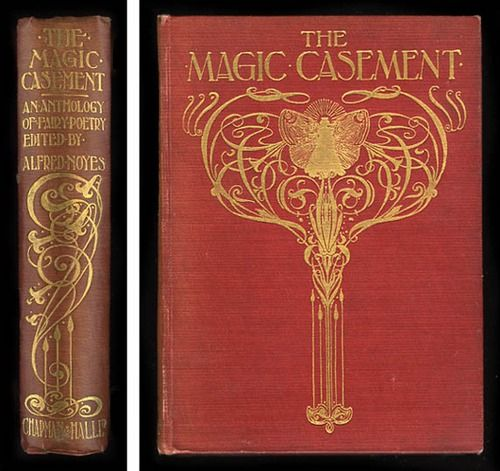 First edition of The Magic Casement: A Book of Faëry Poems Giving Glimpses of the World Beyond the Casement, selected and arranged with introduction and notes by Alfred Noyes. Illustrated by Stephen Reid and published by Chapman & Hall Ltd in 1908 (undated; date according to British Library catalogue). Printed by Ballantyne & Co. Limited, London