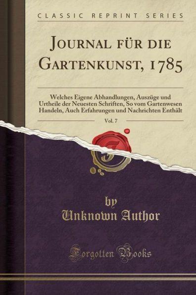 Journal für die Gartenkunst, 1785, Vol. 7: Welches Eigene Abhandlungen, Auszüge und Urtheile der Neu