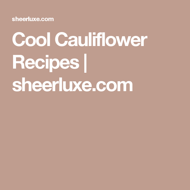Cool Cauliflower Recipes | sheerluxe.com