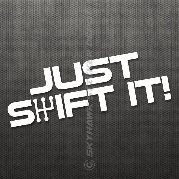 Just shift it bumper sticker vinyl decal muscle manual transmission car jdm vtec