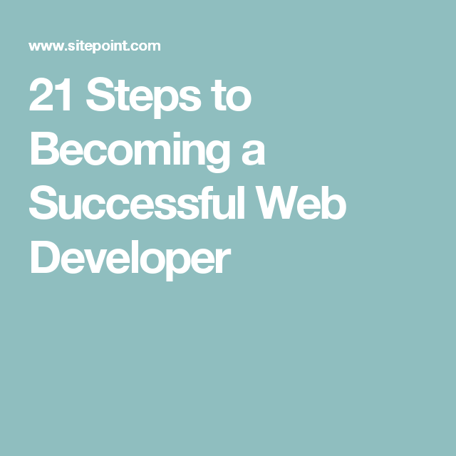 21 Steps To Becoming A Successful Web Developer Learn Web Development Web Development Web Development Design