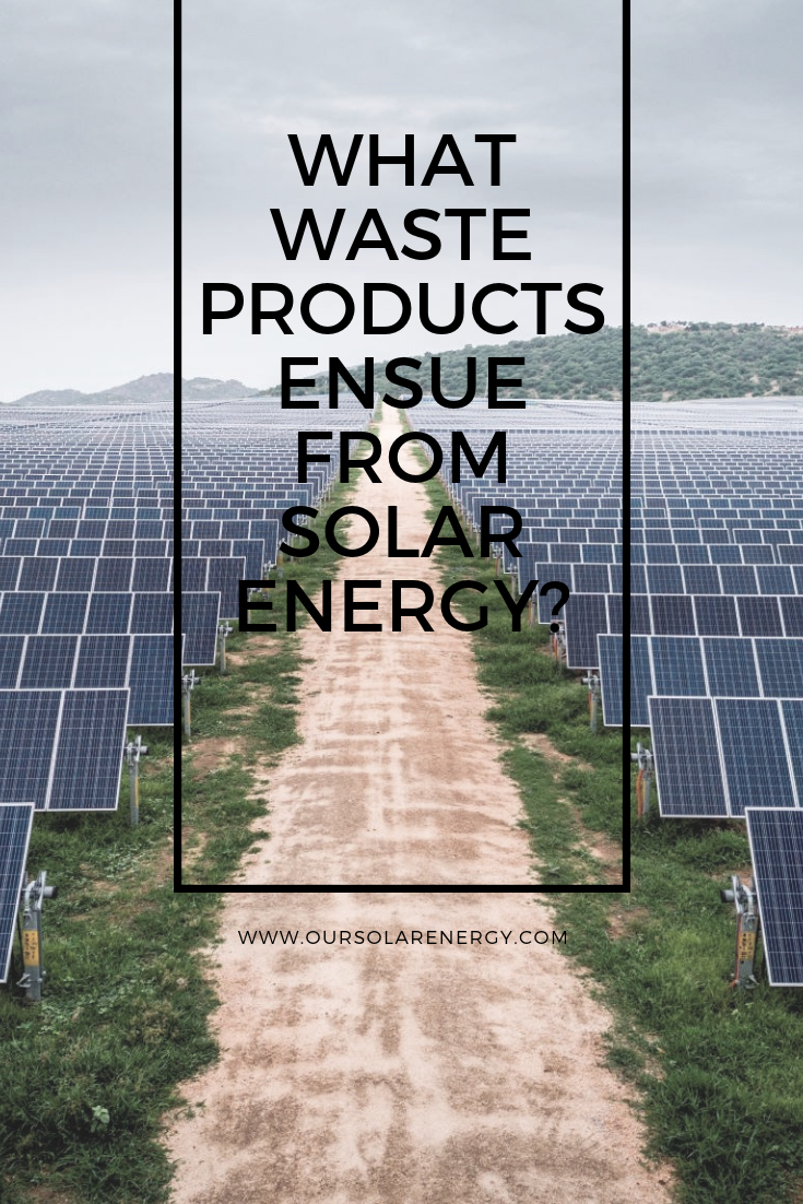 What Waste Products Ensue From Solar Energy Solar Energy Solarenergy Solarpower Solarpanels Renewableenergy Sustainabl Solar Solar Panels Green Energy