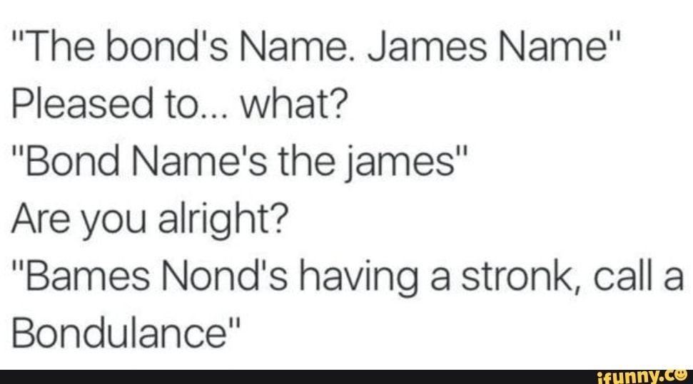 The Bond S Name James Name Pleased To What Bond Name S The