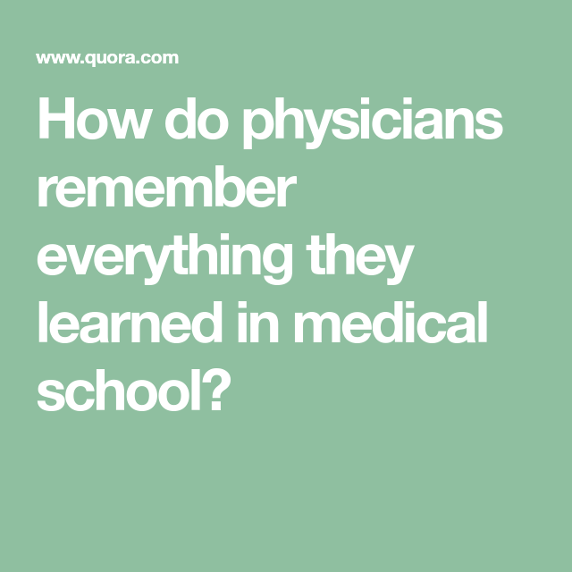 How Do Physicians Remember Everything They Learned In Medical School