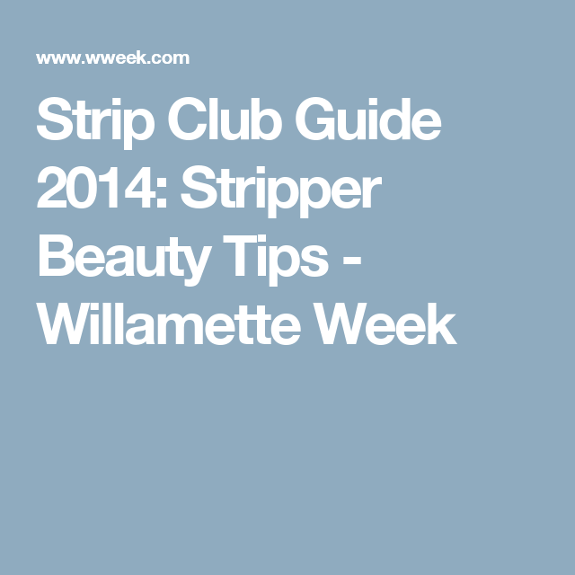 9fbc672465d Strip Club Guide 2014  Stripper Beauty Tips - Willamette Week