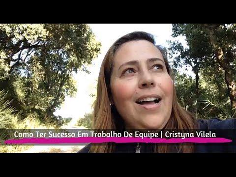Como Ter Sucesso Em Trabalho De Equipe | Cristyna Vilela