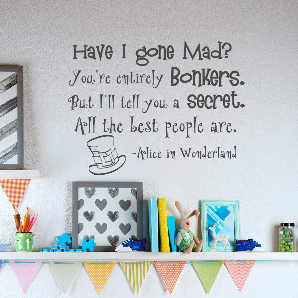 Have I Gone Mad Alice In Wonderland  Wall Art Quote Vinyl Decal Sticker Mural