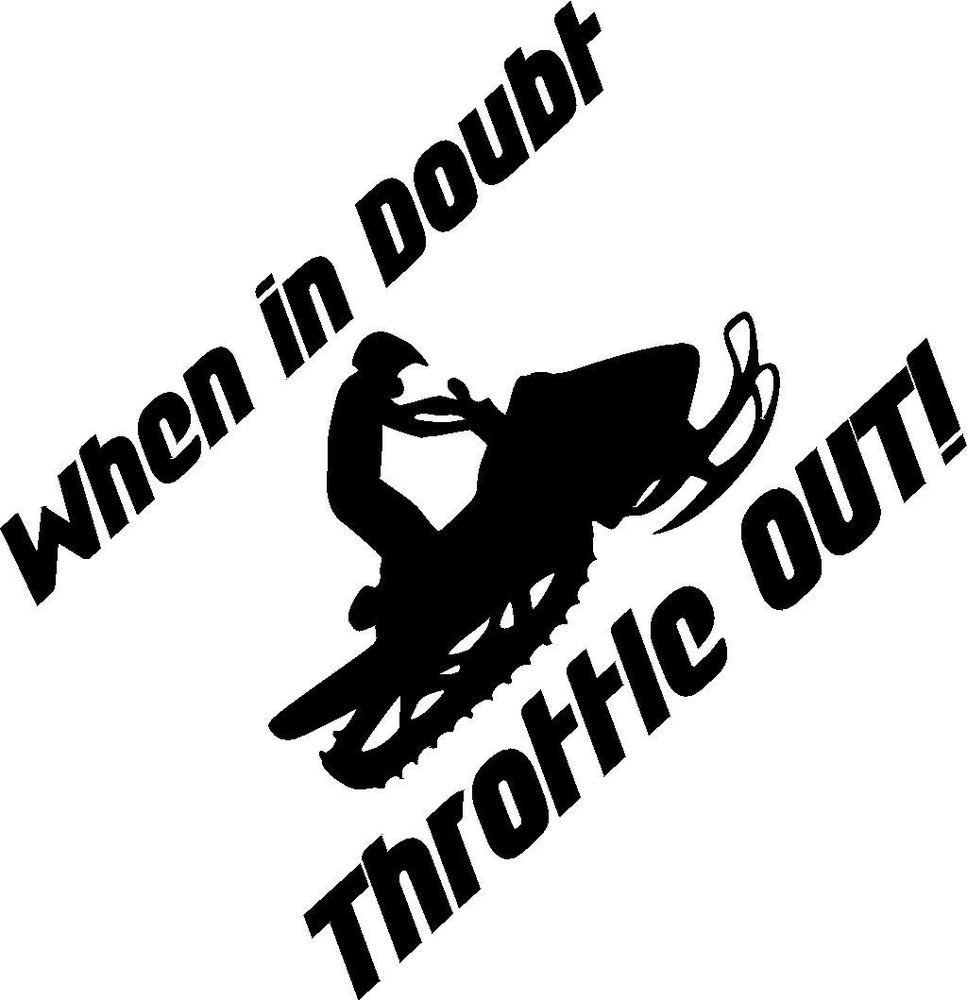 Snowmobile Throttle Out Funny Vinyl Decal Sticker Sled Funny Vinyl Decals Snowmobiles Quotes Snowmobile [ 1000 x 967 Pixel ]