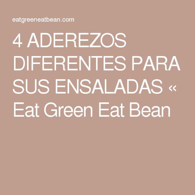 4 ADEREZOS DIFERENTES PARA SUS ENSALADAS « Eat Green Eat Bean