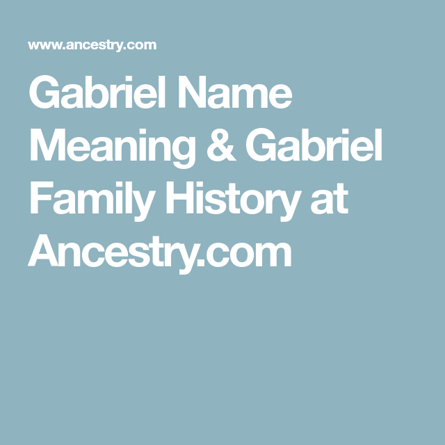 Gabriel Name Meaning & Gabriel Family History at Ancestry