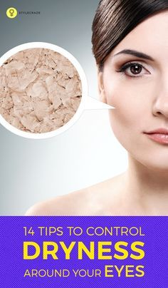 14 Tips To Control Dryness Around Your Eyes Dry Skin Eyes Dry Skin Remedies Facial For Dry Skin