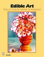 Edible art : tricks & tools for master centerpieces from carved vegetables