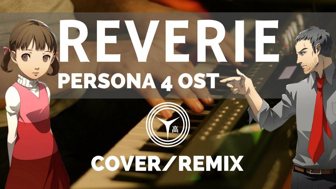 ペルソナ 4 - Persona 4 OST - Reverie / Traumerei ( 夢想曲 ) Remix / Cover