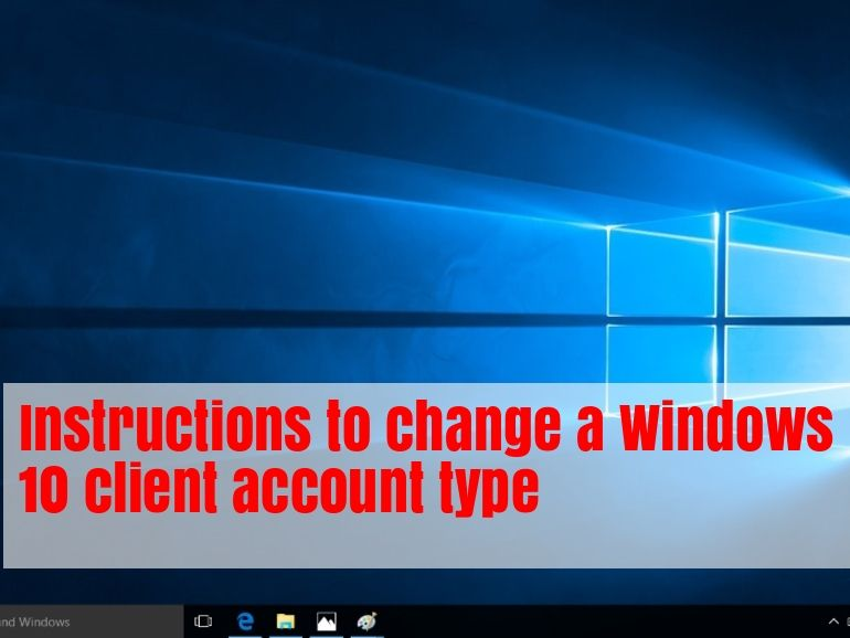 Instructions To Change A Windows 10 Client Account Type And Why You May Need To In 2020 Windows 10 Accounting Change Settings