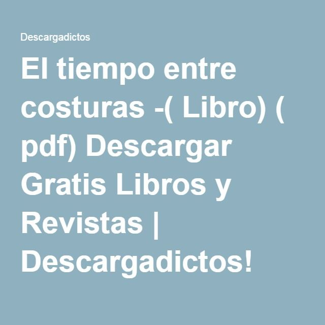 El Tiempo Entre Costuras Libro Pdf Descargar Gratis Libros Y Revistas Descargadictos Entertaining Spanish Libros
