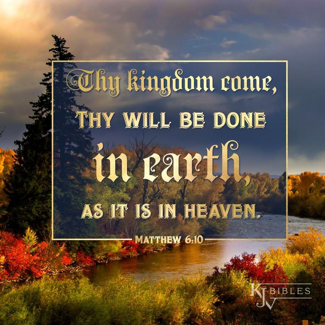 Thy kingdom come, Thy will be done in earth, as it is in heaven ...
