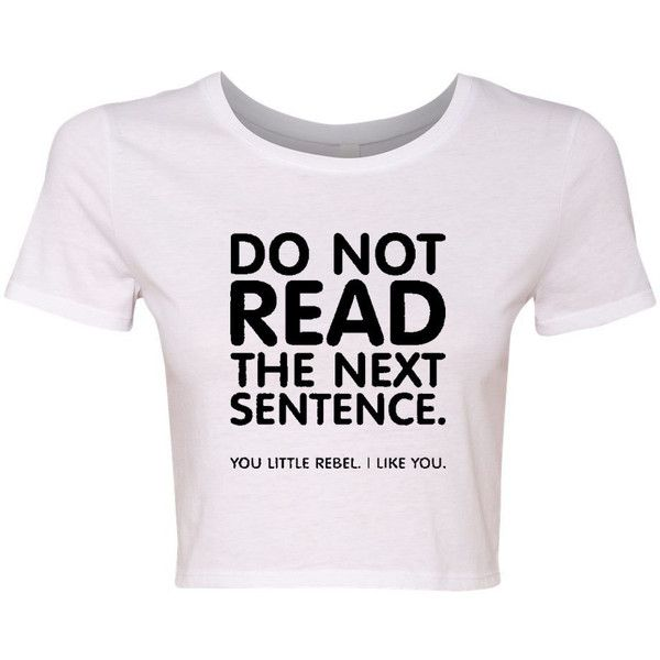 cf5e6748803d0 Crop Top Ladies Do Not Read the Next Sentence I Like You Funny Humor...  ( 17) ❤ liked on Polyvore featuring tops