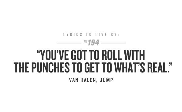 You Ve Got To Roll With The Punches To Get To What S Real Jump Van Halen Lyrics To Live By Inspirational Lyrics Van Halen Lyrics