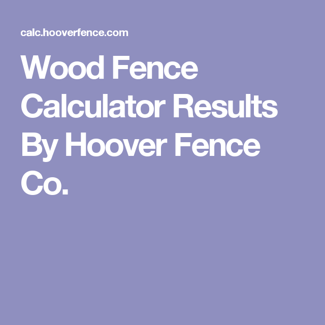 Wood Fence Calculator Results By Hoover Fence Co. | Wood