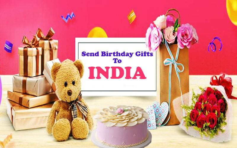 Send Birthday Gifts To India To Make Birthday Very Special