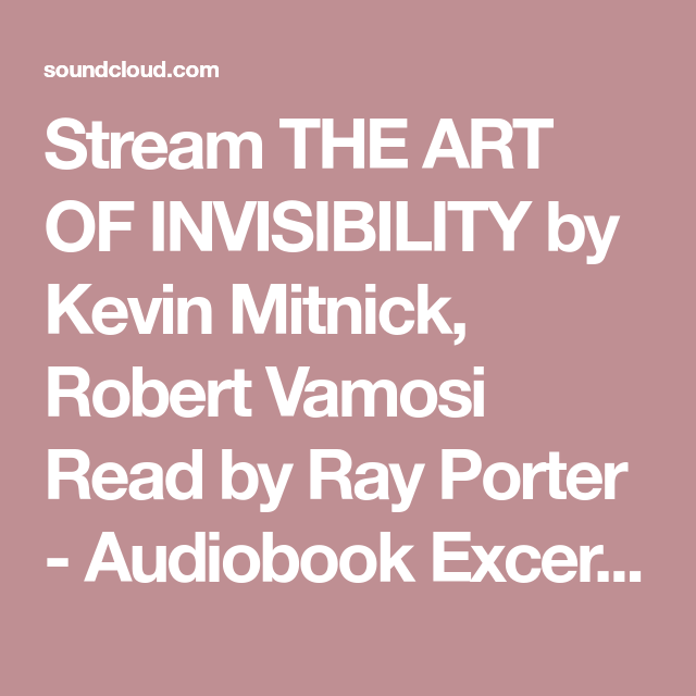 Stream The Art Of Invisibility By Kevin Mitnick Robert Vamosi Read By Ray Porter Audiobook Excerpt By Hachetteaudio From Deskto Audio Books Robert Invisible