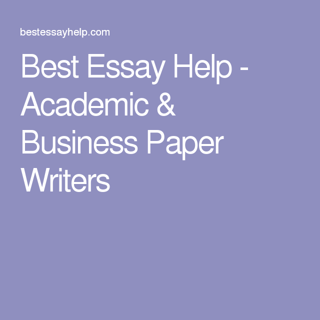 best essay help academic business paper writers writing  best essay help academic business paper writers