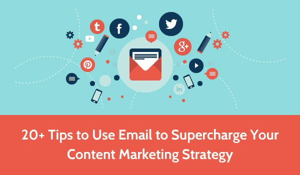 20+ Tips to Use Email to Supercharge Your Content ...